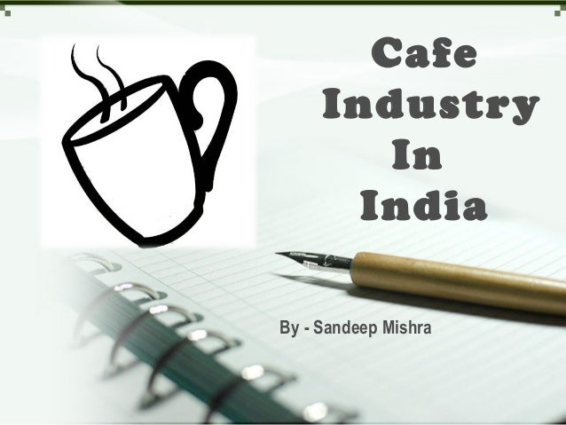 Cafe Industry In India By - Sandeep Mishra