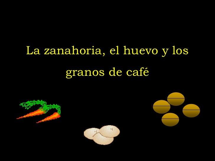 La zanahoria, el huevo y los granos de café<br />