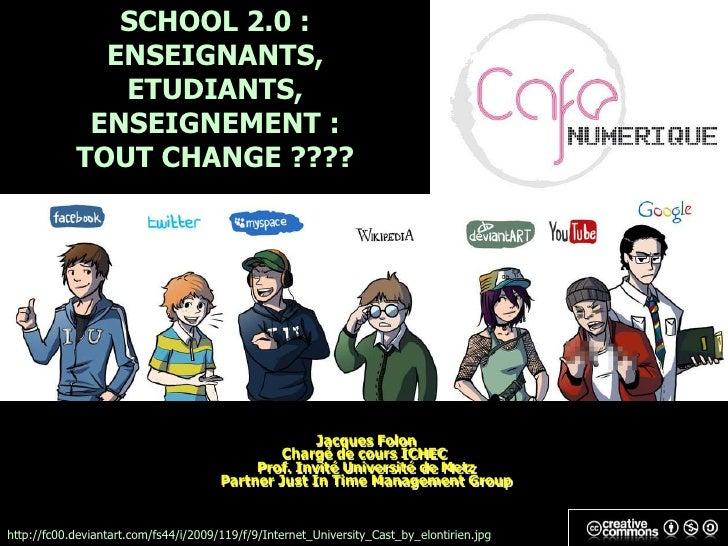 SCHOOL 2.0 :               ENSEIGNANTS,                ETUDIANTS,              ENSEIGNEMENT :             TOUT CHANGE ????...