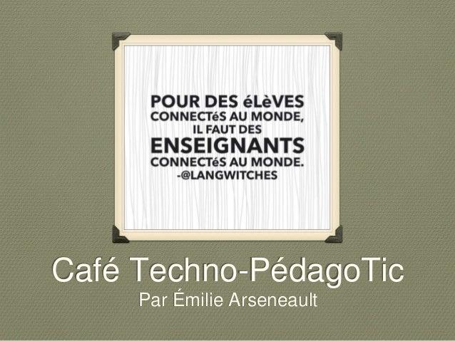 Café Techno-PédagoTic  Par Émilie Arseneault