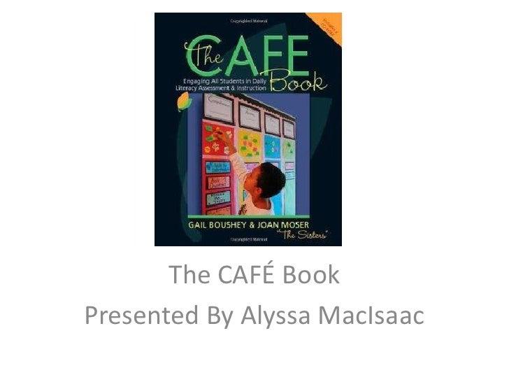 The CAFÉ Book<br />Presented By Alyssa MacIsaac<br />