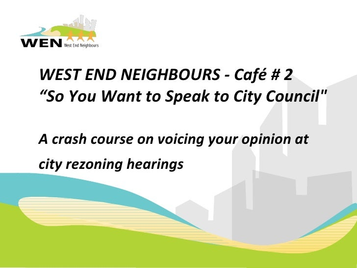 "WEST END NEIGHBOURS - Café # 2 ""So You Want to Speak to City Council"" A crash course on voicing your opinion at  city..."