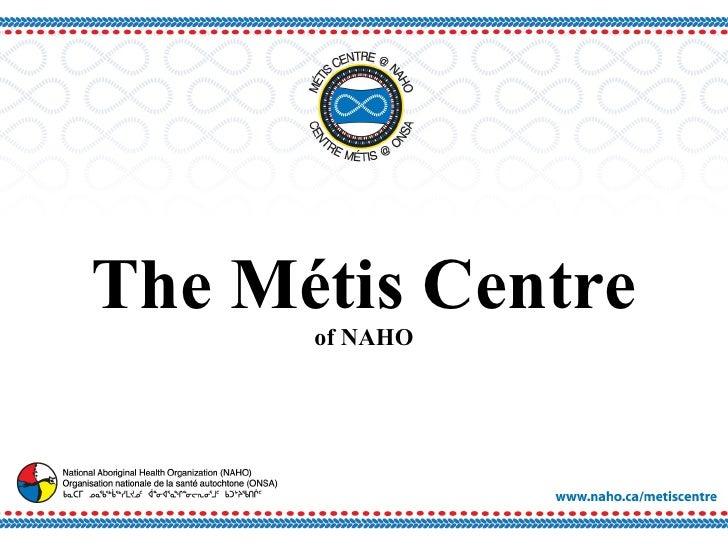 The Métis Centre of NAHO
