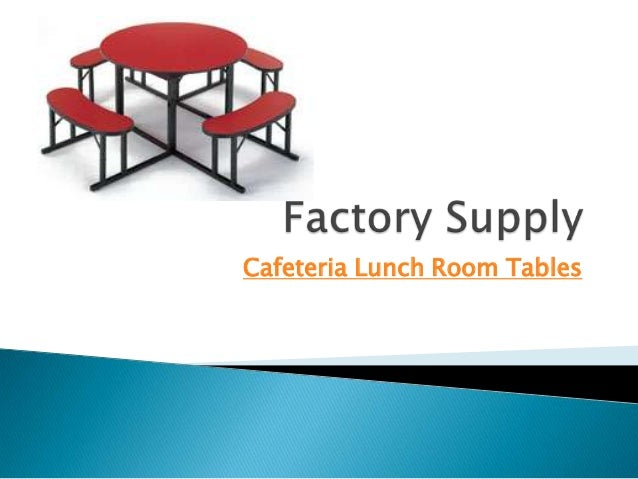 Factory Supply Cafeteria & Lunch Room Tables