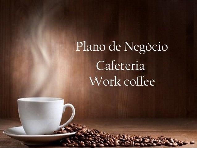 Plano de NegócioCafeteriaWork coffee