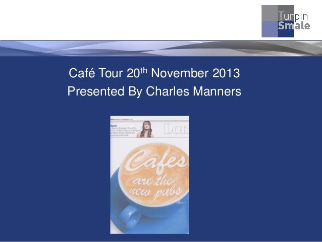 Café Tour 20th November 2013 Presented By Charles Manners