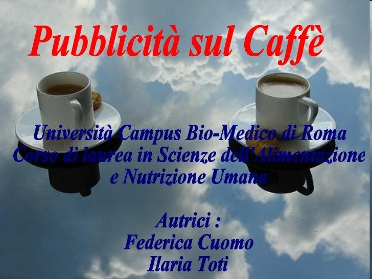 Pubblicità sul Caffè Università Campus Bio-Medico di Roma Corso di laurea in Scienze dell'Alimentazione e Nutrizione Umana...