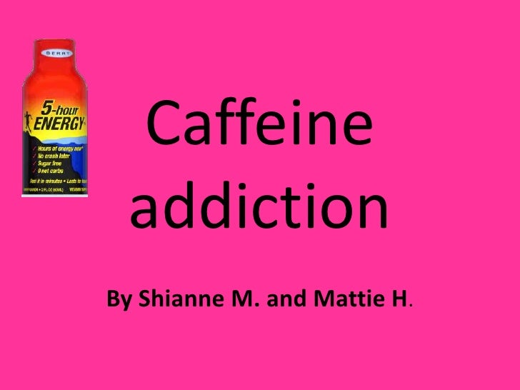 Caffeine Addiction Shianne Mattie
