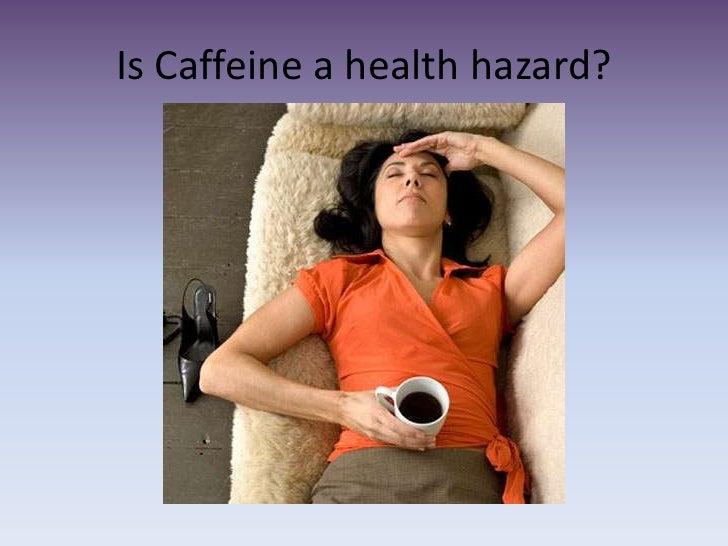Caffeine a health hazard