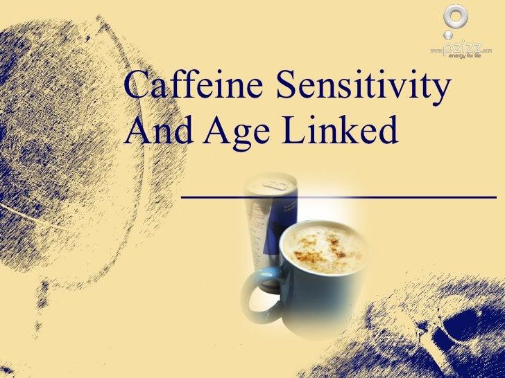 Caffeine Sensitivity And Age Linked