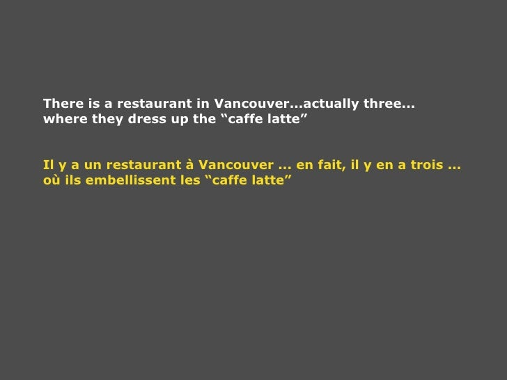 "There is a restaurant in Vancouver...actually three... where they dress up the ""caffe latte"" Il y a un restaurant à Vancou..."