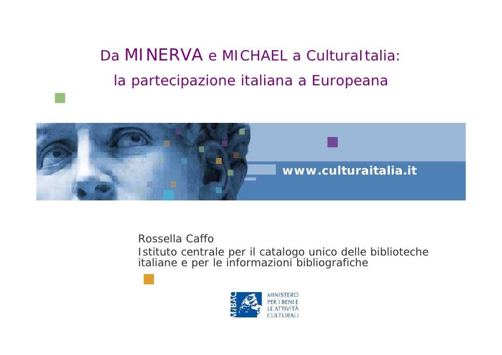 Da MINERVA e MICHAEL a CulturaItalia:  la partecipazione italiana a Europeana                                     www.cult...