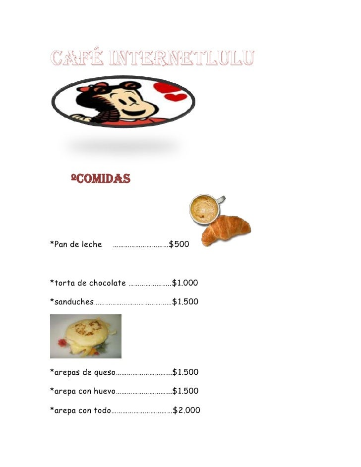 ºcomidas*Pan de leche   …………………………$500*torta de chocolate …………………..$1.000*sanduches……………………………………$1.500*arepas de queso………...