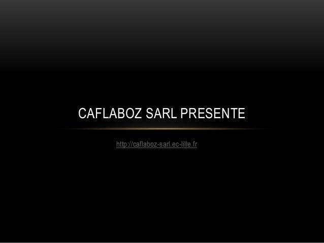 http://caflaboz-sarl.ec-lille.fr CAFLABOZ SARL PRESENTE