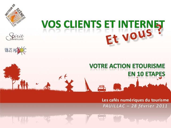 Vos clients et internet<br />Et vous ?<br />Votre action Etourisme<br />En 10 etapes<br />Les cafés numériques du tourisme...