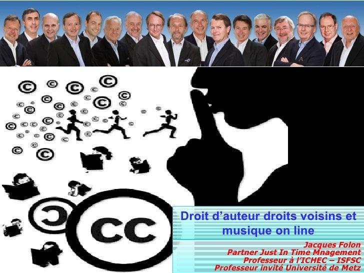 Droit d'auteur droits voisins et musique on line Jacques Folon Partner Just In Time Mnagement Professeur à l'ICHEC – ISFSC...