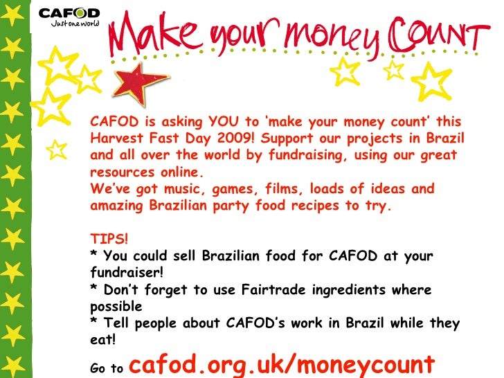 CAFOD is asking YOU to 'make your money count' this Harvest Fast Day 2009! Support our projects in Brazil and all over the...