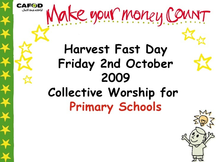 Harvest Fast Day Friday 2nd October 2009 Collective Worship for  Primary Schools