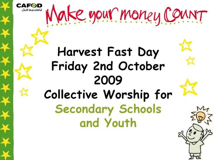 Harvest Fast Day Friday 2nd October 2009 Collective Worship for  Secondary Schools and Youth