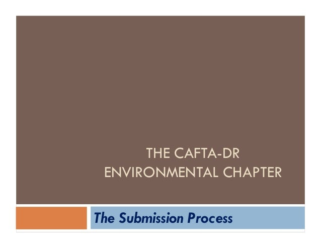 THE CAFTA-DR ENVIRONMENTAL CHAPTER The Submission Process