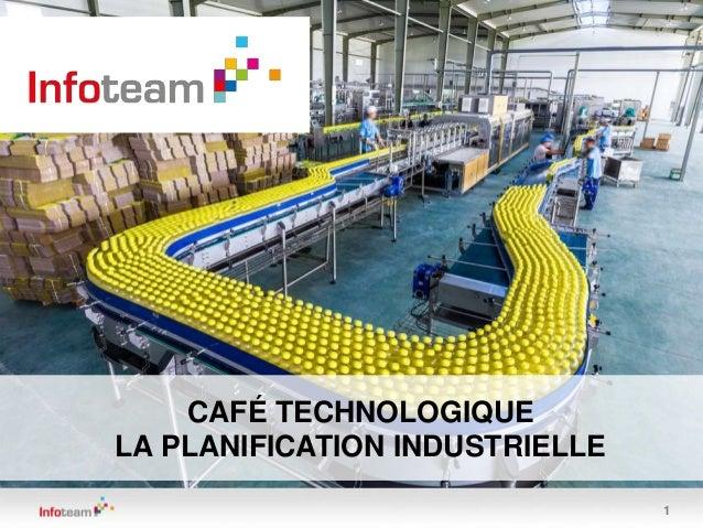 1  CAFÉ TECHNOLOGIQUE  LA PLANIFICATION INDUSTRIELLE