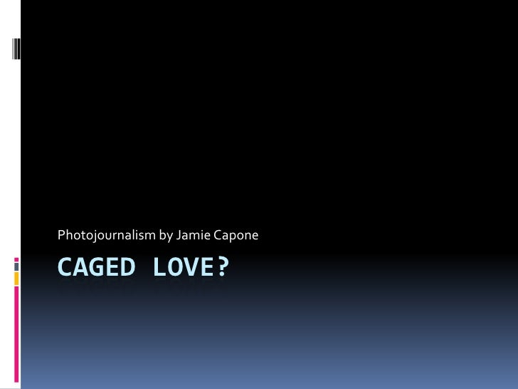 Caged Love?<br />Photojournalism by Jamie Capone<br />
