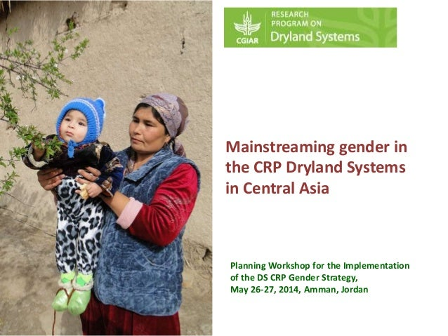 Mainstreaming gender in the CRP Dryland Systems in Central Asia Planning Workshop for the Implementation of the DS CRP Gen...