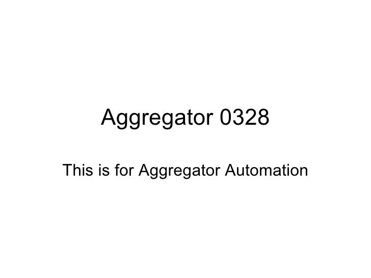 Aggregator 0328 This is for Aggregator Automation