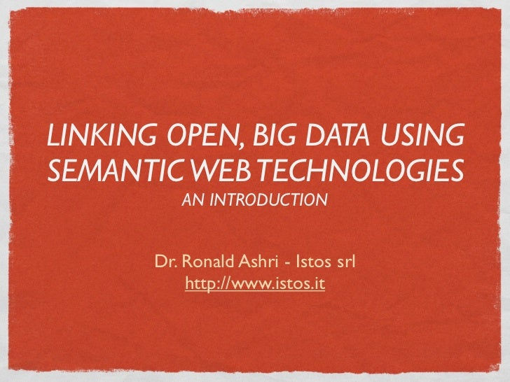 Linking Open, Big Data Using Semantic Web Technologies - An Introduction