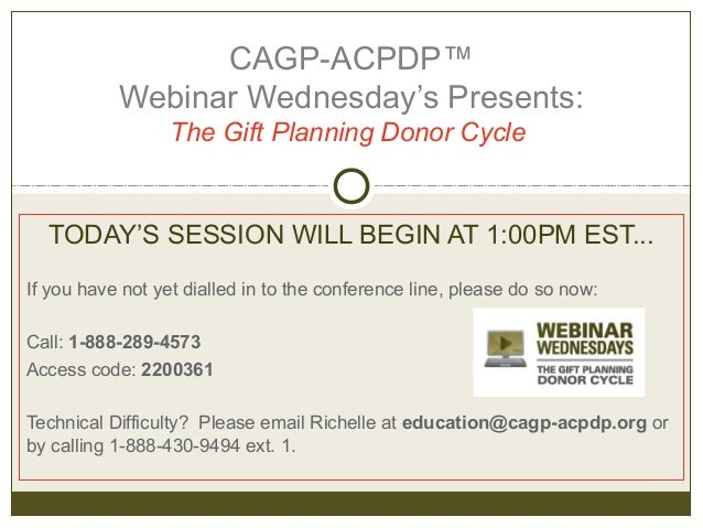 CAGP-ACPDP™           Webinar Wednesday's Presents:                  The Gift Planning Donor Cycle  TODAY'S SESSION WILL B...