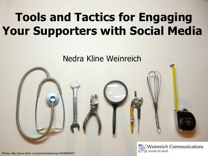 Tools and Tactics for Engaging Your Supporters with Social Media  Photo: http://www.flickr.com/photos/ebarney/3348965007 N...