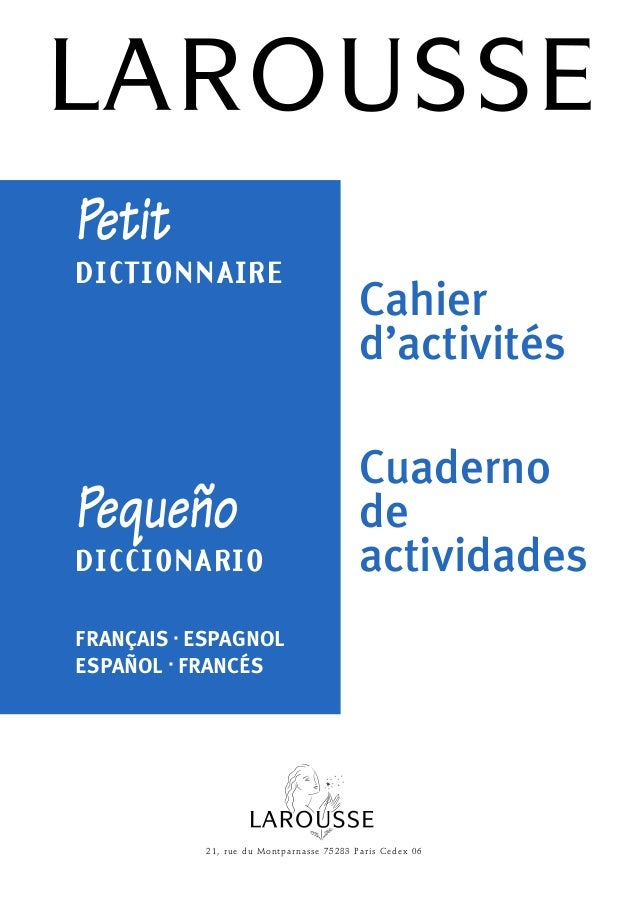 PetitDICTIONNAIREPequeñoDICCIONARIOCahierd'activitésCuadernodeactividadesFRANÇAIS - ESPAGNOLESPAÑOL - FRANCÉS21, rue du Mo...