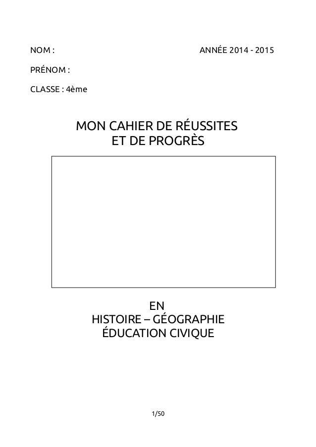 NOM : ANNÉE 2014 - 2015  PRÉNOM :  CLASSE : 4ème  MON CAHIER DE RÉUSSITES  ET DE PROGRÈS  EN  HISTOIRE – GÉOGRAPHIE  ÉDUCA...