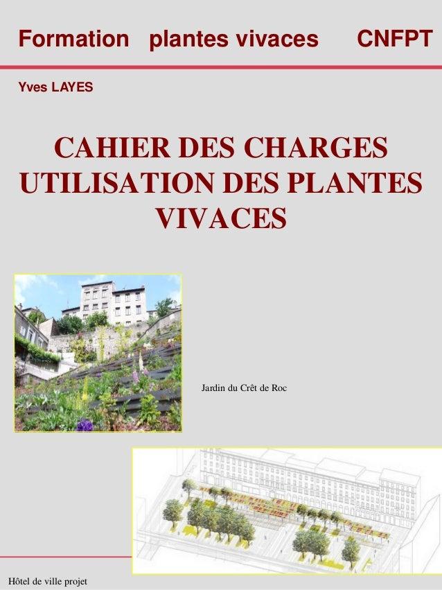 CAHIER DES CHARGES UTILISATION DES PLANTES VIVACES Jardin du Crêt de Roc Hôtel de ville projet Formation plantes vivaces C...