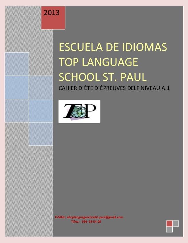 ESCUELA DE IDIOMASTOP LANGUAGESCHOOL ST. PAULCAHIER D´ÉTE D´ÉPREUVES DELF NIVEAU A.12013E-MAIL: eitoplanguageschoolst.paul...