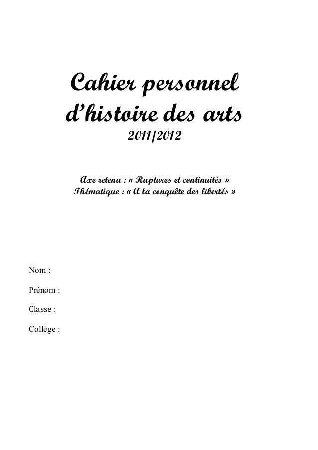 Cahier personnel d'histoire des arts 2011/2012 Axe retenu : « Ruptures et continuités » Thématique : « A la conquête des l...