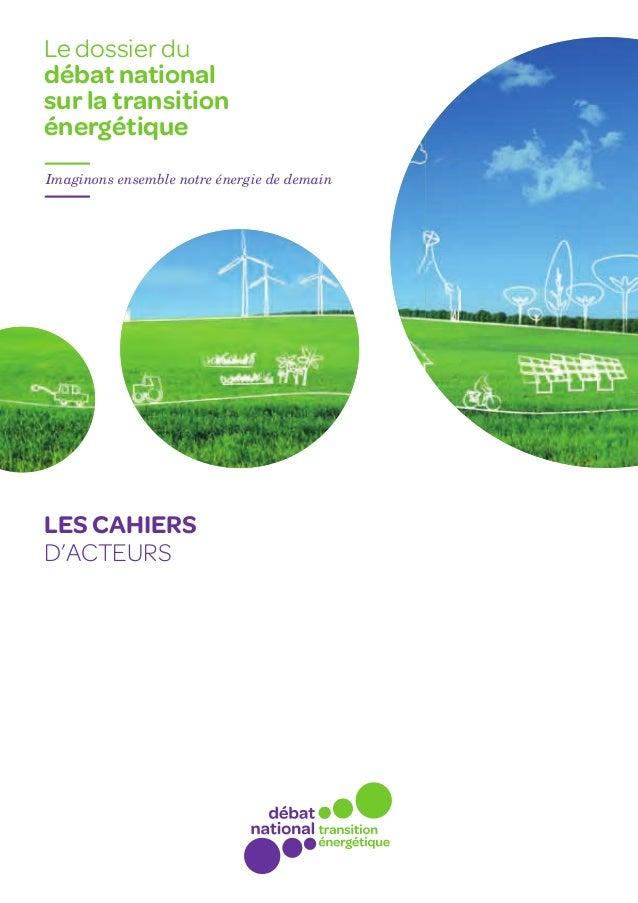 Le dossier dudébat nationalsur la transitionénergétiqueImaginons ensemble notre énergie de demainLES CAHIERSD'ACTEURS