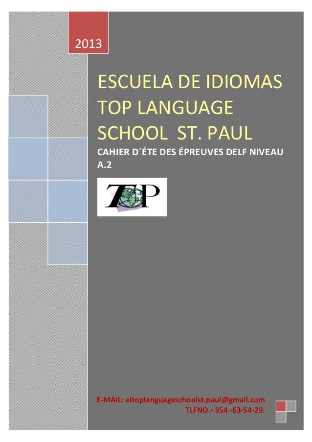 ESCUELA DE IDIOMAS TOP LANGUAGE SCHOOL ST. PAUL  CAHIER D´ÉTE DES ÉPREUVES DELF NIVEAU A.2  2013  E-MAIL: eitoplanguagesch...