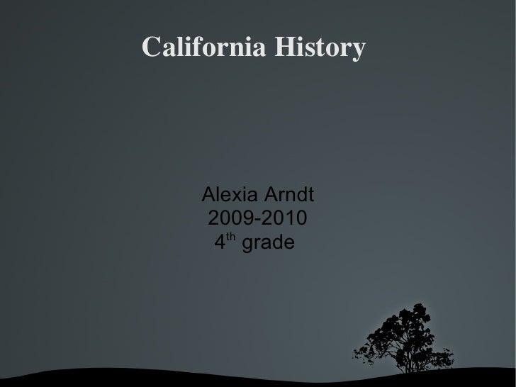 California History  Alexia Arndt 2009-2010 4 th  grade