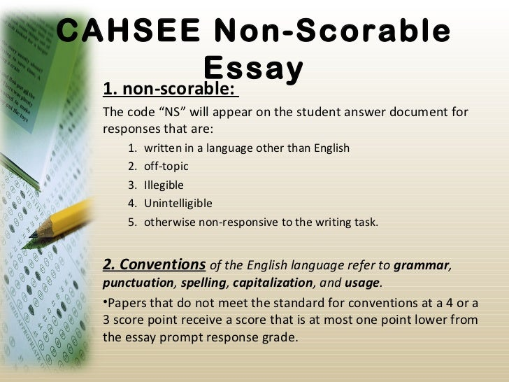cahsee essay scores Reasoning that cahsee scores should be reflected on the relationship between classroom grades and cst scores students had to write an essay or two.