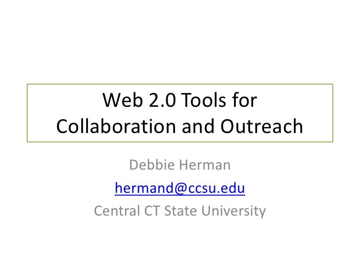 Web 2.0 Tools for Collaboration and Outreach<br />Debbie Herman<br />hermand@ccsu.edu<br />Central CT State University<br />