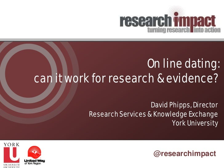 On line dating:can it work for research & evidence?                              David Phipps, Director           Research...