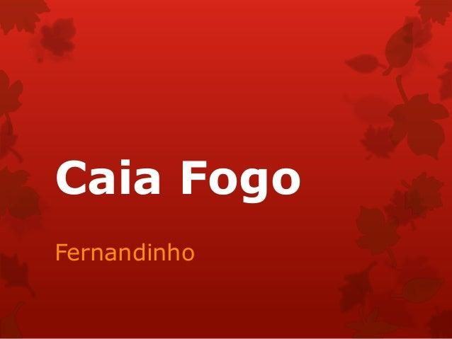 Caia Fogo Fernandinho