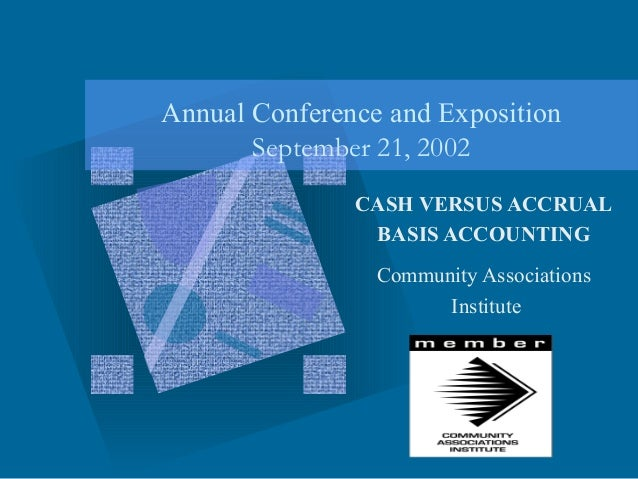 Annual Conference and Exposition       September 21, 2002               CASH VERSUS ACCRUAL                BASIS ACCOUNTIN...