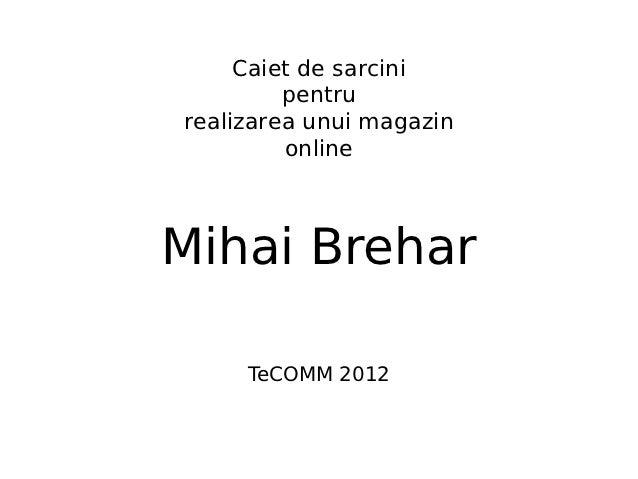 Caiet de sarcini         pentrurealizarea unui magazin         onlineMihai Brehar     TeCOMM 2012