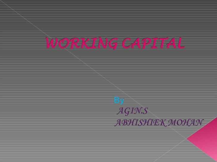  Working capital typically means the  firm's holding of current or short-term  assets such as cash, receivables,  invento...