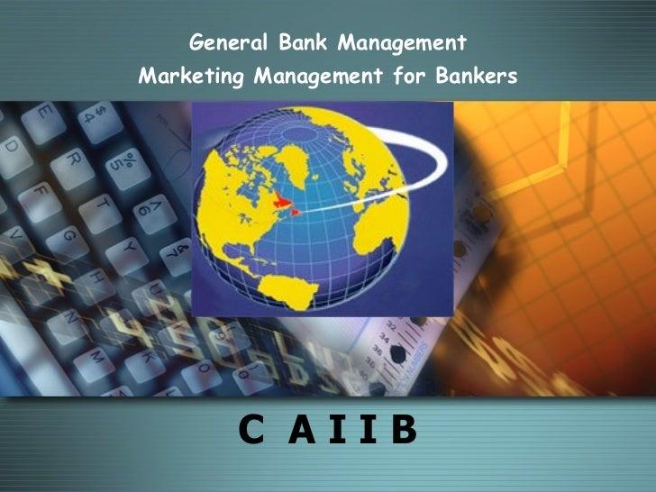 General Bank ManagementMarketing Management for Bankers          MODULE D        C AIIB