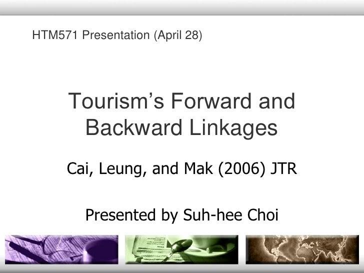 Tourism's Forward and Backward Linkages<br />HTM571 Presentation (April 28)<br />Cai, Leung, and Mak (2006) JTR<br />Prese...