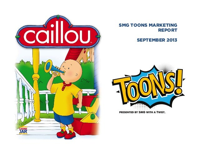 SMG Toons September 2013 Marketing Report:  Caillou