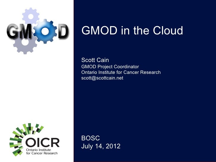 GMOD in the CloudScott CainGMOD Project CoordinatorOntario Institute for Cancer Researchscott@scottcain.netBOSCJuly 14, 2012